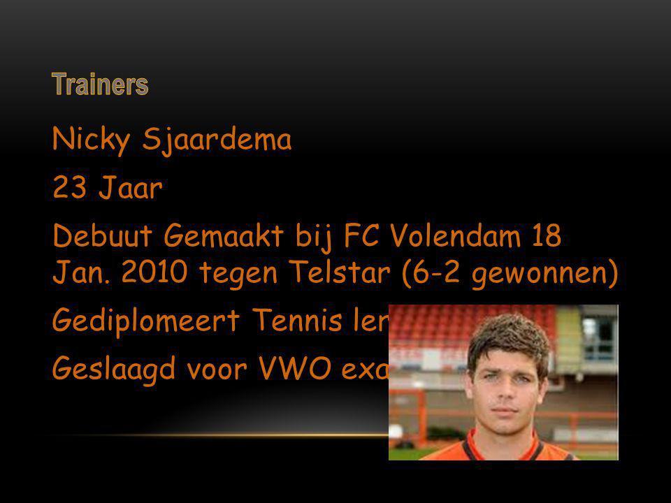 Nicky Sjaardema 23 Jaar Debuut Gemaakt bij FC Volendam 18 Jan. 2010 tegen Telstar (6-2 gewonnen) Gediplomeert Tennis leraar Geslaagd voor VWO examen 2