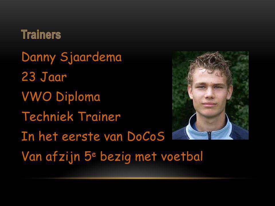 Danny Sjaardema 23 Jaar VWO Diploma Techniek Trainer In het eerste van DoCoS Van afzijn 5 e bezig met voetbal