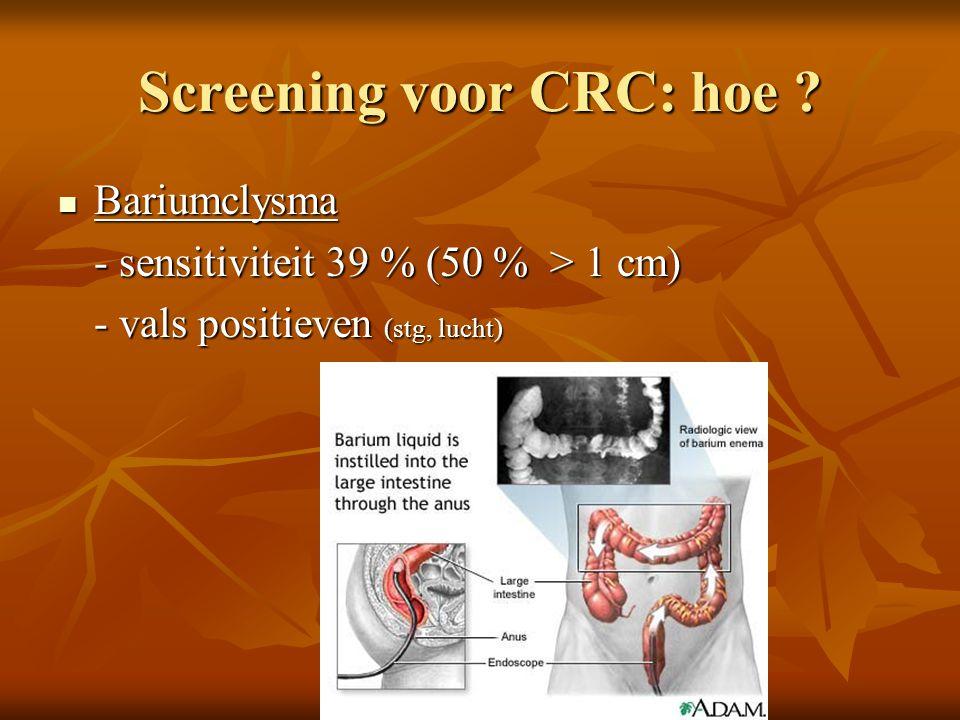 Screening voor CRC: hoe ?  Bariumclysma - sensitiviteit 39 % (50 % > 1 cm) - vals positieven (stg, lucht)