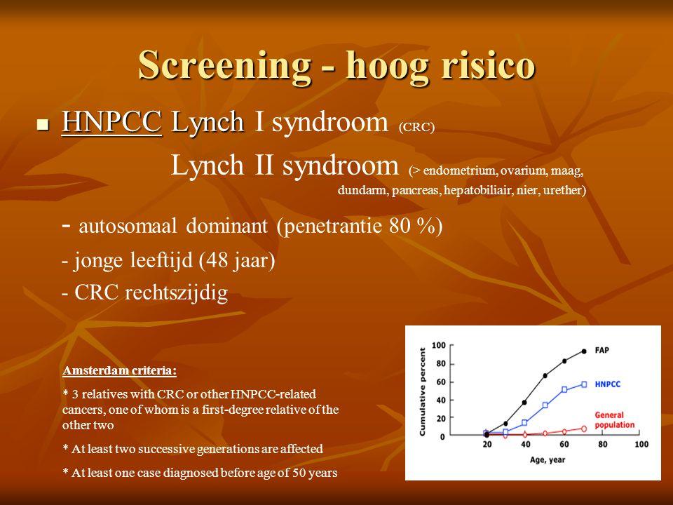 Screening - hoog risico  HNPCCLynch  HNPCCLynch I syndroom (CRC) Lynch II syndroom (> endometrium, ovarium, maag, dundarm, pancreas, hepatobiliair,