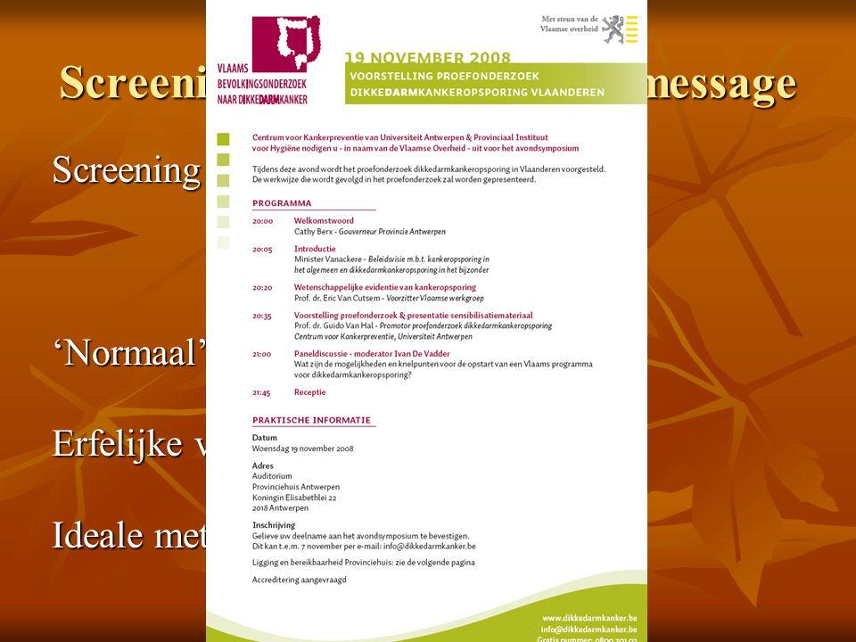 Screening CRC –take home message Screening = nodig = kosten – batenanalyse = herhaald, follow-up 'Normaal' risico vs Verhoogd risico Erfelijke vormen