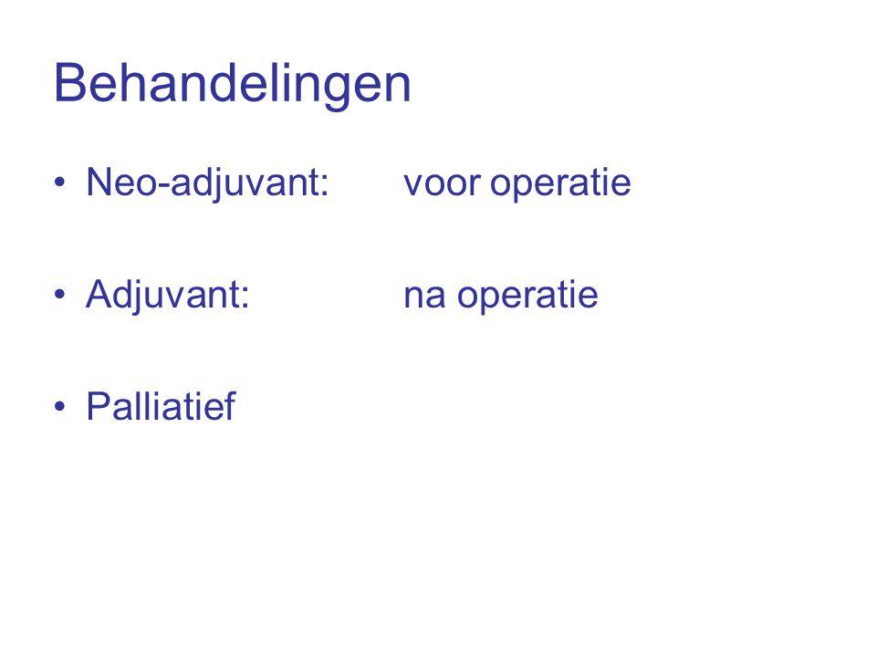Behandelingen •Neo-adjuvant: voor operatie •Adjuvant: na operatie •Palliatief