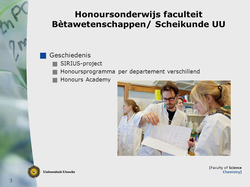 3 Honoursonderwijs faculteit Bètawetenschappen/ Scheikunde UU  Geschiedenis  SIRIUS-project  Honoursprogramma per departement verschillend  Honours Academy