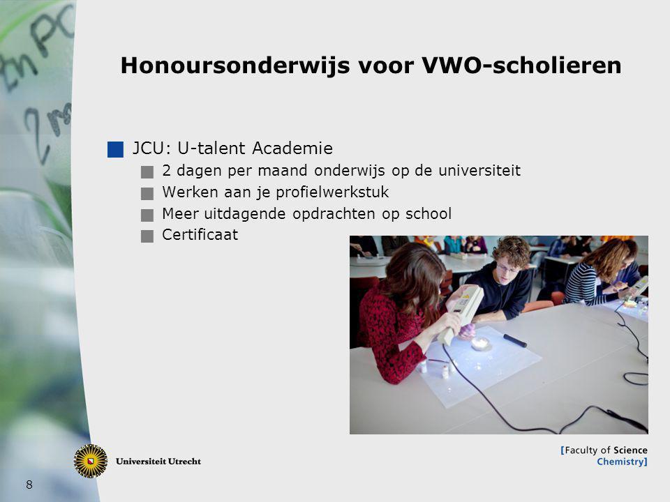 8 Honoursonderwijs voor VWO-scholieren  JCU: U-talent Academie  2 dagen per maand onderwijs op de universiteit  Werken aan je profielwerkstuk  Meer uitdagende opdrachten op school  Certificaat
