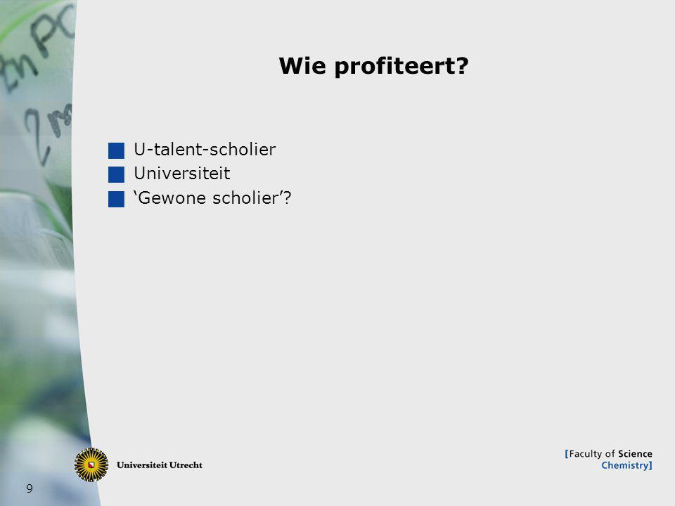 9 Wie profiteert?  U-talent-scholier  Universiteit  'Gewone scholier'?
