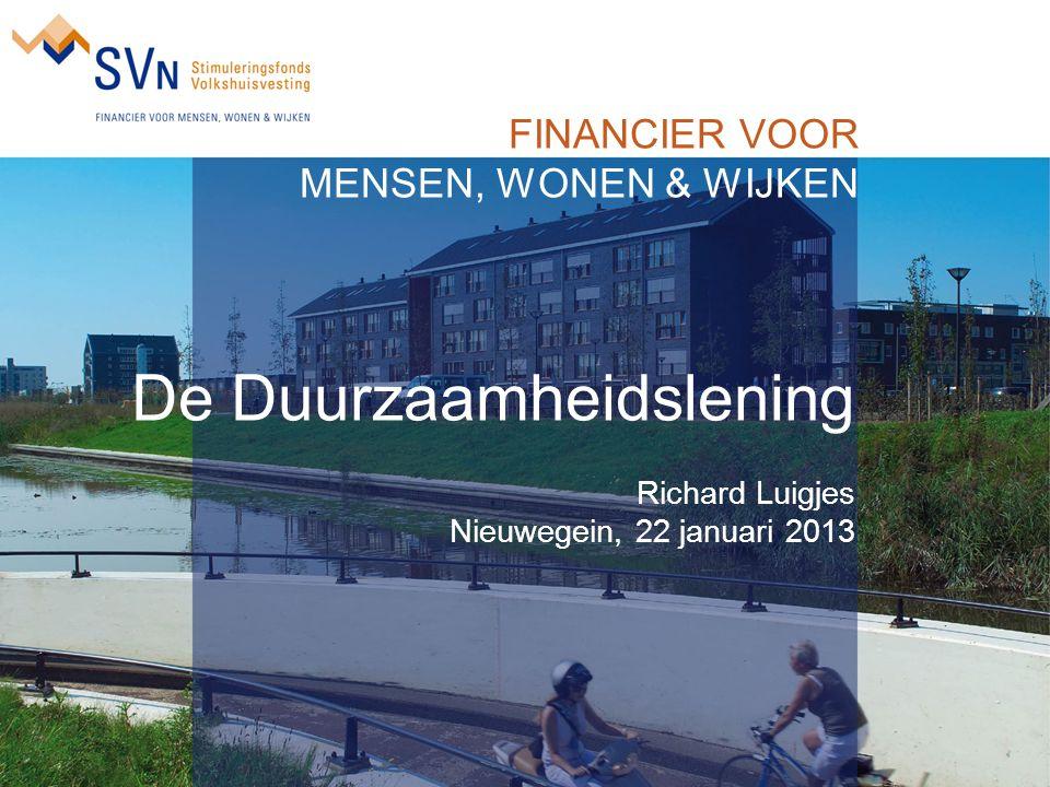 De Duurzaamheidslening Richard Luigjes Nieuwegein, 22 januari 2013 FINANCIER VOOR MENSEN, WONEN & WIJKEN