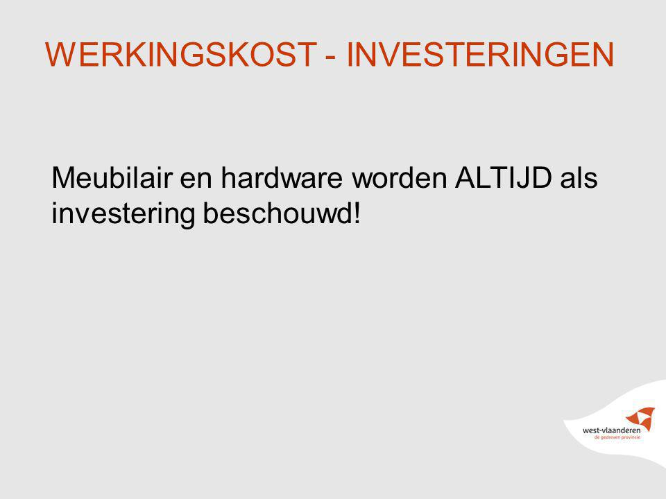 11 WERKINGSKOST - INVESTERINGEN Meubilair en hardware worden ALTIJD als investering beschouwd!