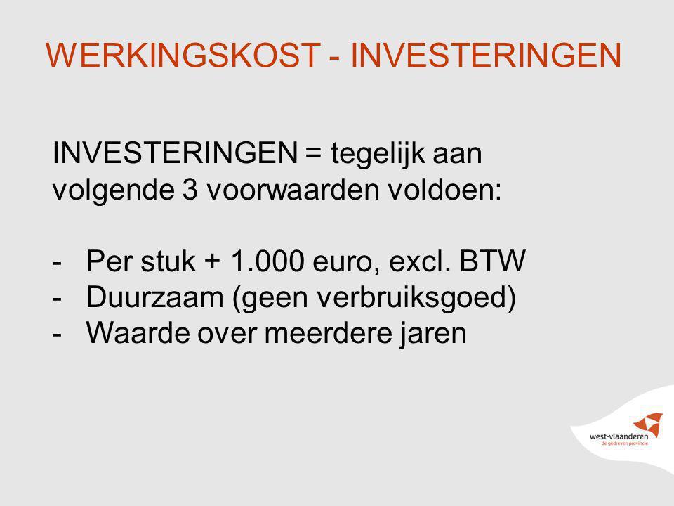 12 WERKINGSKOST - INVESTERINGEN INVESTERINGEN = tegelijk aan volgende 3 voorwaarden voldoen: -Per stuk + 1.000 euro, excl. BTW -Duurzaam (geen verbrui