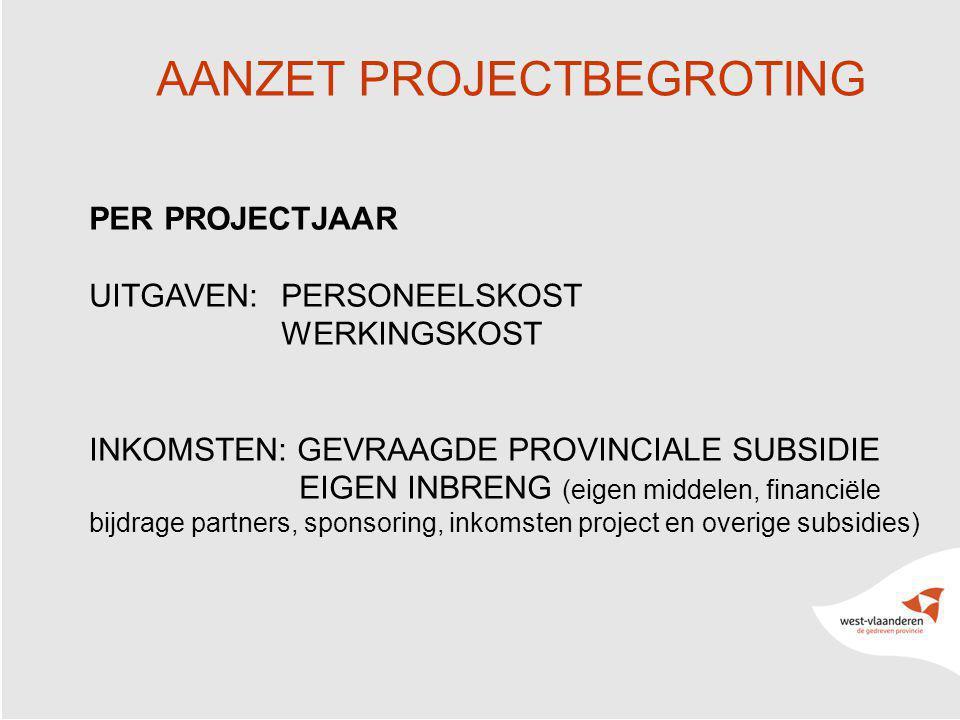 2 AANZET PROJECTBEGROTING PER PROJECTJAAR UITGAVEN: PERSONEELSKOST WERKINGSKOST INKOMSTEN: GEVRAAGDE PROVINCIALE SUBSIDIE EIGEN INBRENG (eigen middelen, financiële bijdrage partners, sponsoring, inkomsten project en overige subsidies)