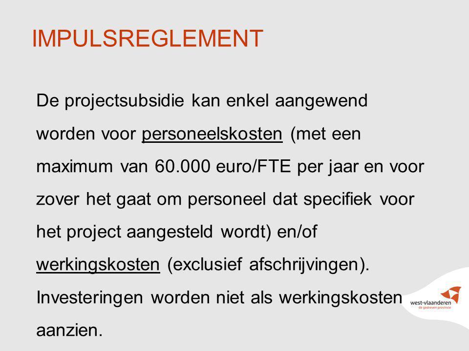 3 IMPULSREGLEMENT De projectsubsidie kan enkel aangewend worden voor personeelskosten (met een maximum van 60.000 euro/FTE per jaar en voor zover het gaat om personeel dat specifiek voor het project aangesteld wordt) en/of werkingskosten (exclusief afschrijvingen).