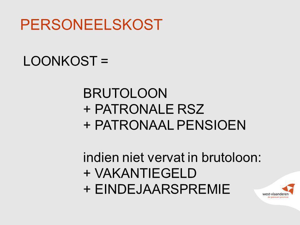 5 PERSONEELSKOST LOONKOST = BRUTOLOON + PATRONALE RSZ + PATRONAAL PENSIOEN indien niet vervat in brutoloon: + VAKANTIEGELD + EINDEJAARSPREMIE