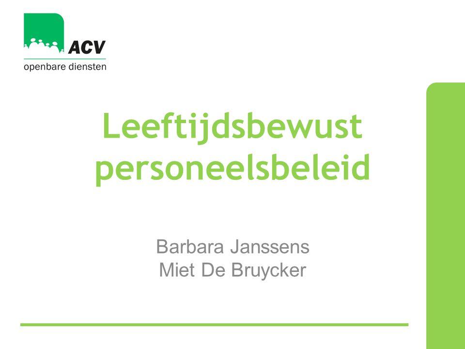 Leeftijdsbewust personeelsbeleid Barbara Janssens Miet De Bruycker