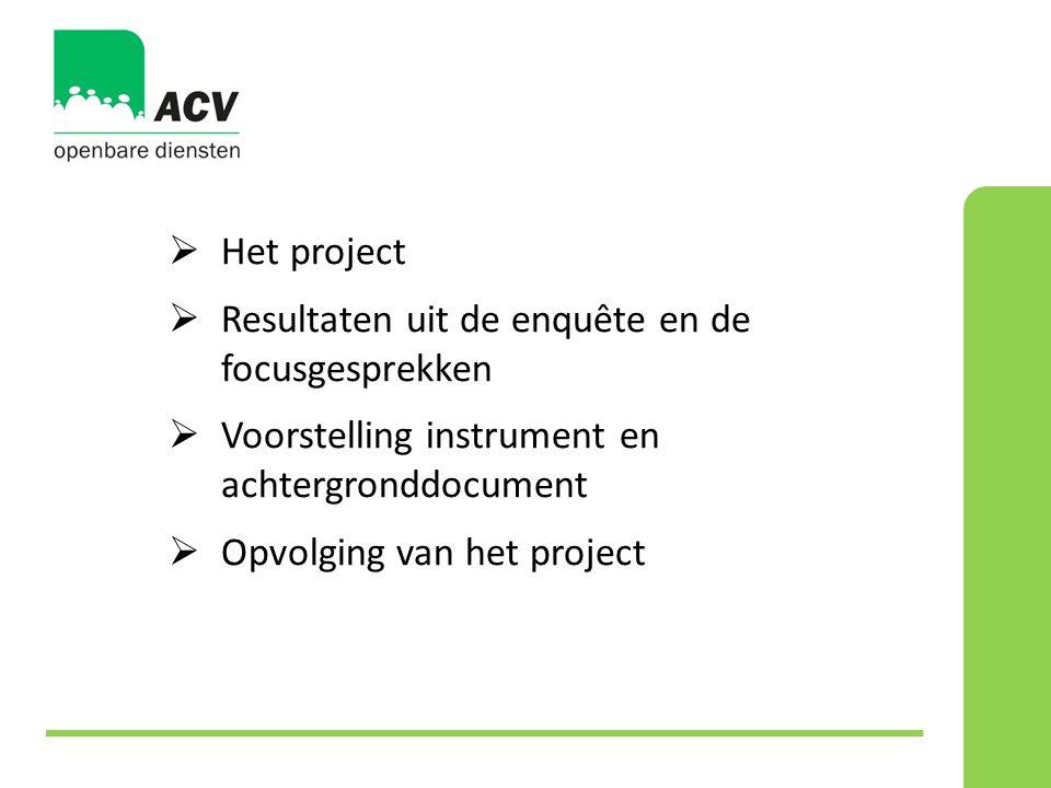  Het project  Resultaten uit de enquête en de focusgesprekken  Voorstelling instrument en achtergronddocument  Opvolging van het project
