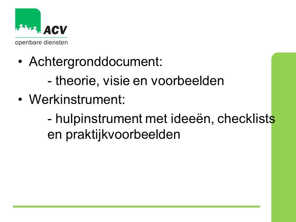 •Achtergronddocument: - theorie, visie en voorbeelden •Werkinstrument: - hulpinstrument met ideeën, checklists en praktijkvoorbeelden