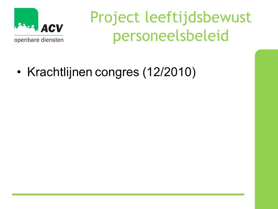 Project leeftijdsbewust personeelsbeleid •Krachtlijnen congres (12/2010) •Doelstelling: werkinstrument