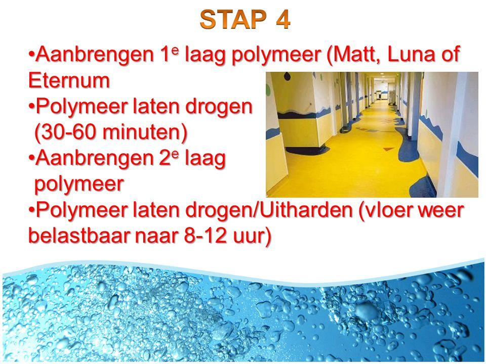 •Aanbrengen 1 e laag polymeer (Matt, Luna of Eternum •Polymeer laten drogen (30-60 minuten) (30-60 minuten) •Aanbrengen 2 e laag polymeer polymeer •Po