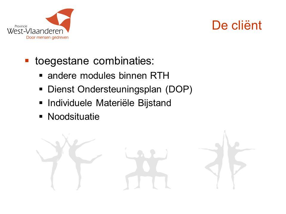 De cliënt  toegestane combinaties:  andere modules binnen RTH  Dienst Ondersteuningsplan (DOP)  Individuele Materiële Bijstand  Noodsituatie