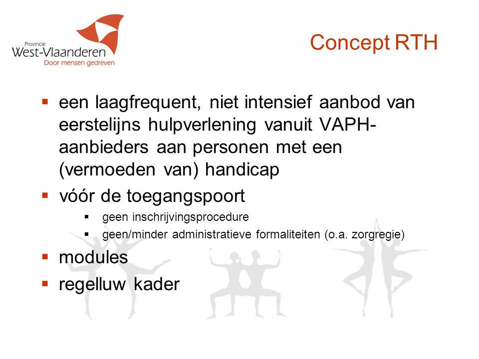 Concept RTH  een laagfrequent, niet intensief aanbod van eerstelijns hulpverlening vanuit VAPH- aanbieders aan personen met een (vermoeden van) handicap  vóór de toegangspoort  geen inschrijvingsprocedure  geen/minder administratieve formaliteiten (o.a.