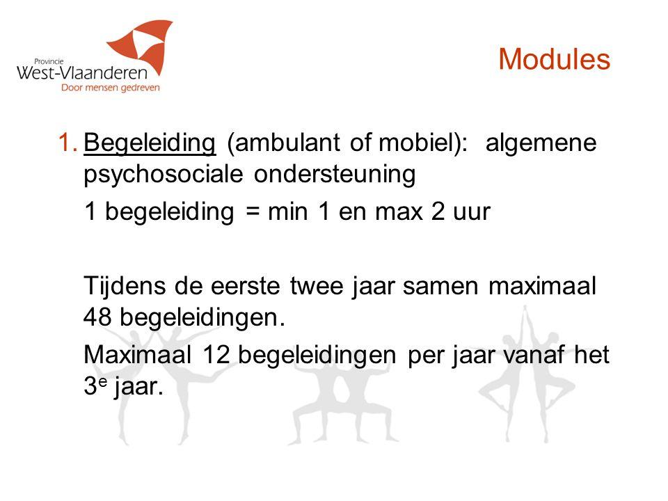 Modules 1.Begeleiding (ambulant of mobiel): algemene psychosociale ondersteuning 1 begeleiding = min 1 en max 2 uur Tijdens de eerste twee jaar samen maximaal 48 begeleidingen.
