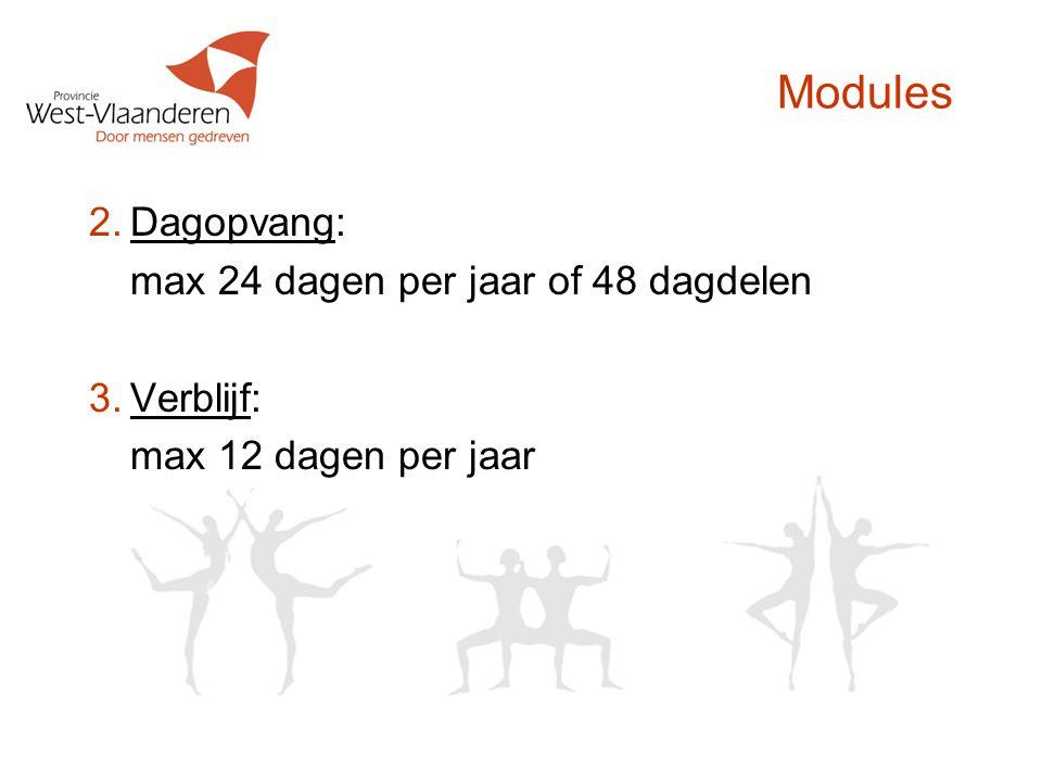 Modules 2.Dagopvang: max 24 dagen per jaar of 48 dagdelen 3.Verblijf: max 12 dagen per jaar