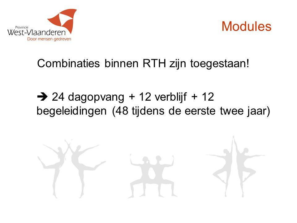 Modules Combinaties binnen RTH zijn toegestaan!  24 dagopvang + 12 verblijf + 12 begeleidingen (48 tijdens de eerste twee jaar)