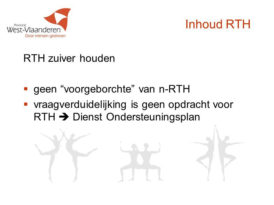 Inhoud RTH RTH zuiver houden  geen voorgeborchte van n-RTH  vraagverduidelijking is geen opdracht voor RTH  Dienst Ondersteuningsplan
