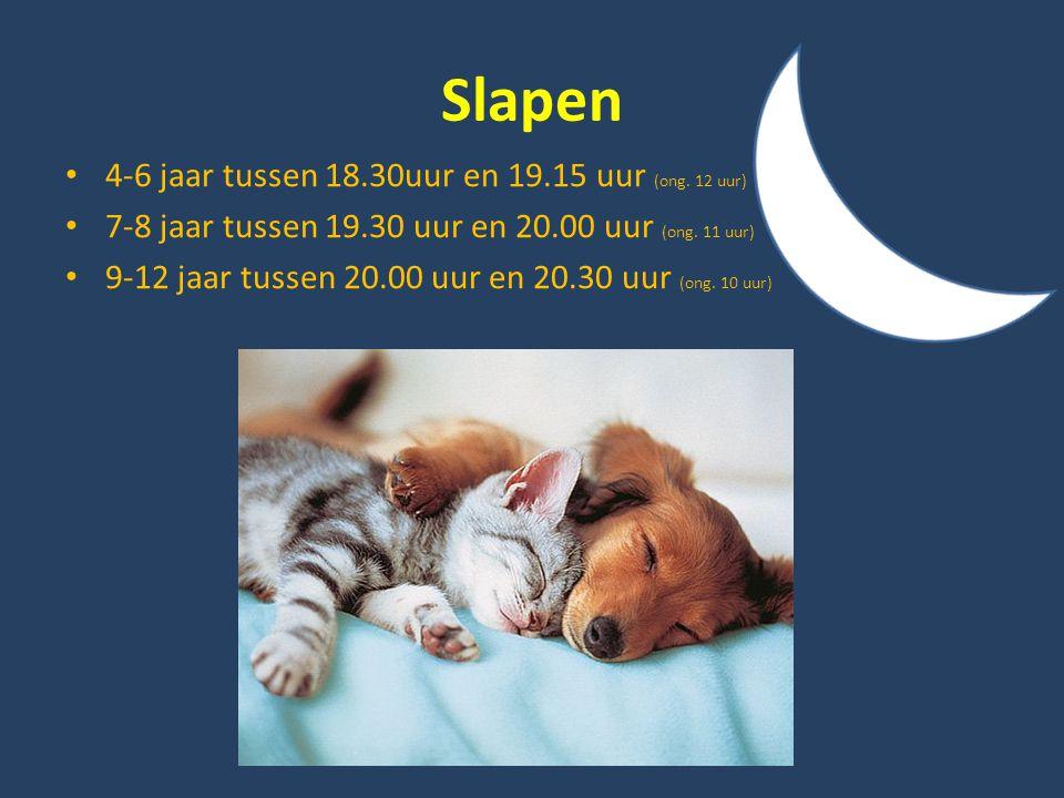 Slapen • 4-6 jaar tussen 18.30uur en 19.15 uur (ong. 12 uur) • 7-8 jaar tussen 19.30 uur en 20.00 uur (ong. 11 uur) • 9-12 jaar tussen 20.00 uur en 20