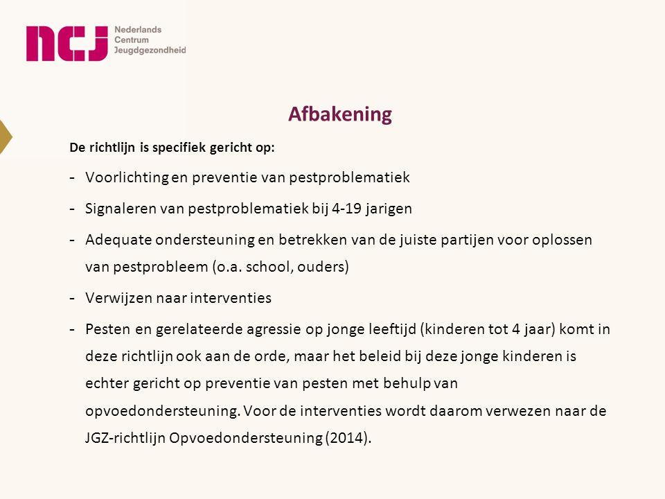 Afbakening De richtlijn is specifiek gericht op: - Voorlichting en preventie van pestproblematiek - Signaleren van pestproblematiek bij 4-19 jarigen -