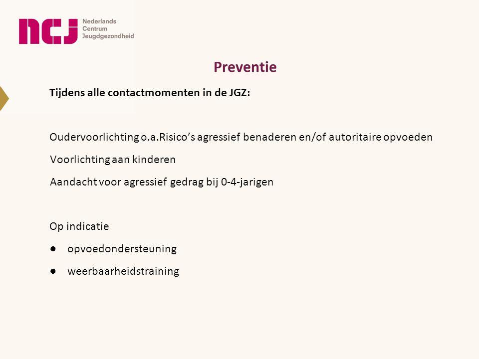 Preventie Tijdens alle contactmomenten in de JGZ: Oudervoorlichting o.a.Risico's agressief benaderen en/of autoritaire opvoeden Voorlichting aan kinde