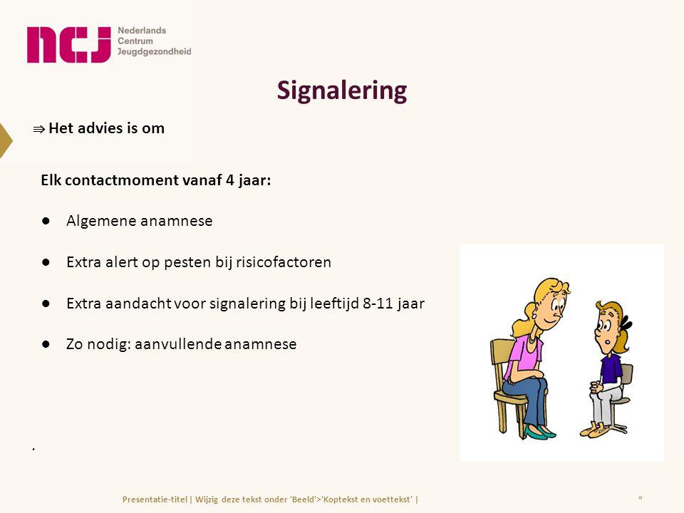 Signalering ⇛ Het advies is om Elk contactmoment vanaf 4 jaar: ●Algemene anamnese ●Extra alert op pesten bij risicofactoren ●Extra aandacht voor signa