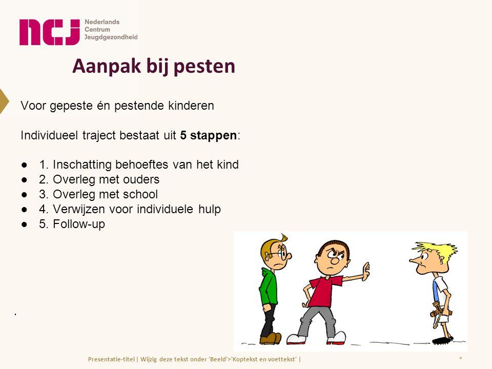 Aanpak bij pesten Voor gepeste én pestende kinderen Individueel traject bestaat uit 5 stappen: ● 1. Inschatting behoeftes van het kind ● 2. Overleg me