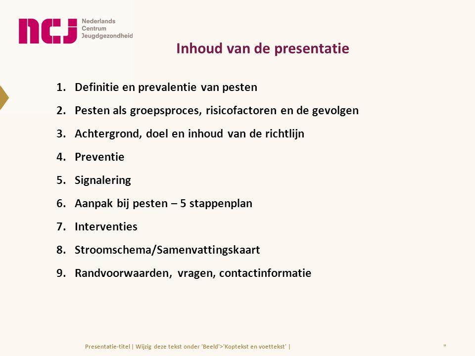 *Presentatie-titel | Wijzig deze tekst onder 'Beeld'>'Koptekst en voettekst' | Inhoud van de presentatie 1.Definitie en prevalentie van pesten 2.Peste