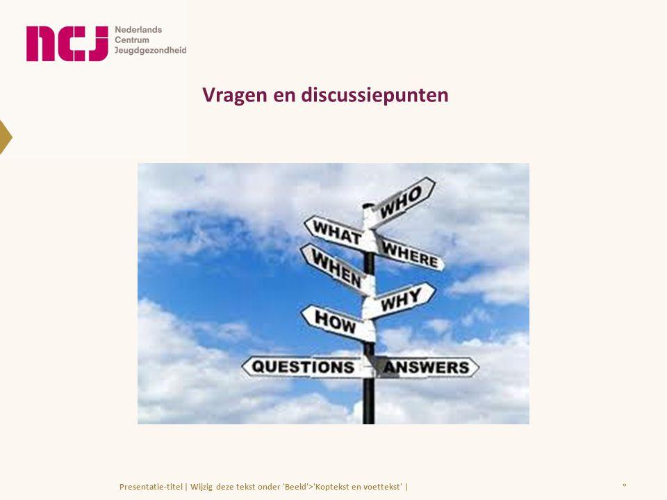 Vragen en discussiepunten *Presentatie-titel | Wijzig deze tekst onder 'Beeld'>'Koptekst en voettekst' |