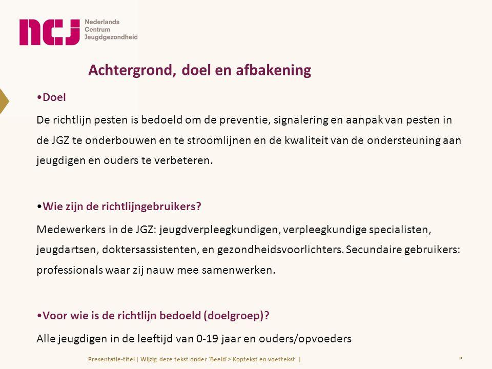 Achtergrond, doel en afbakening •Doel De richtlijn pesten is bedoeld om de preventie, signalering en aanpak van pesten in de JGZ te onderbouwen en te