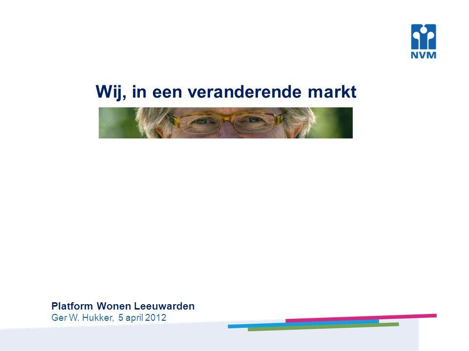 Wij, in een veranderende markt Platform Wonen Leeuwarden Ger W. Hukker, 5 april 2012