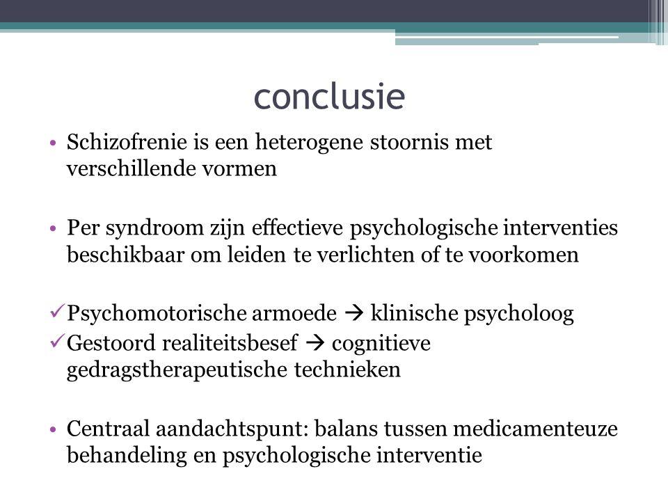 conclusie •Schizofrenie is een heterogene stoornis met verschillende vormen •Per syndroom zijn effectieve psychologische interventies beschikbaar om l