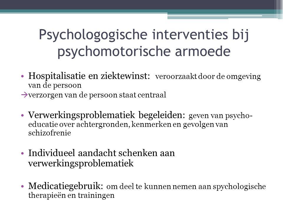Psychologogische interventies bij psychomotorische armoede •Hospitalisatie en ziektewinst: veroorzaakt door de omgeving van de persoon  verzorgen van