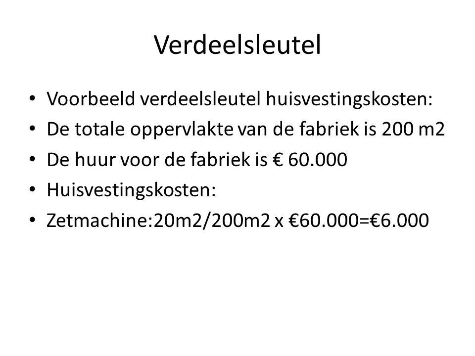 Verdeelsleutel • Voorbeeld verdeelsleutel huisvestingskosten: • De totale oppervlakte van de fabriek is 200 m2 • De huur voor de fabriek is € 60.000 •