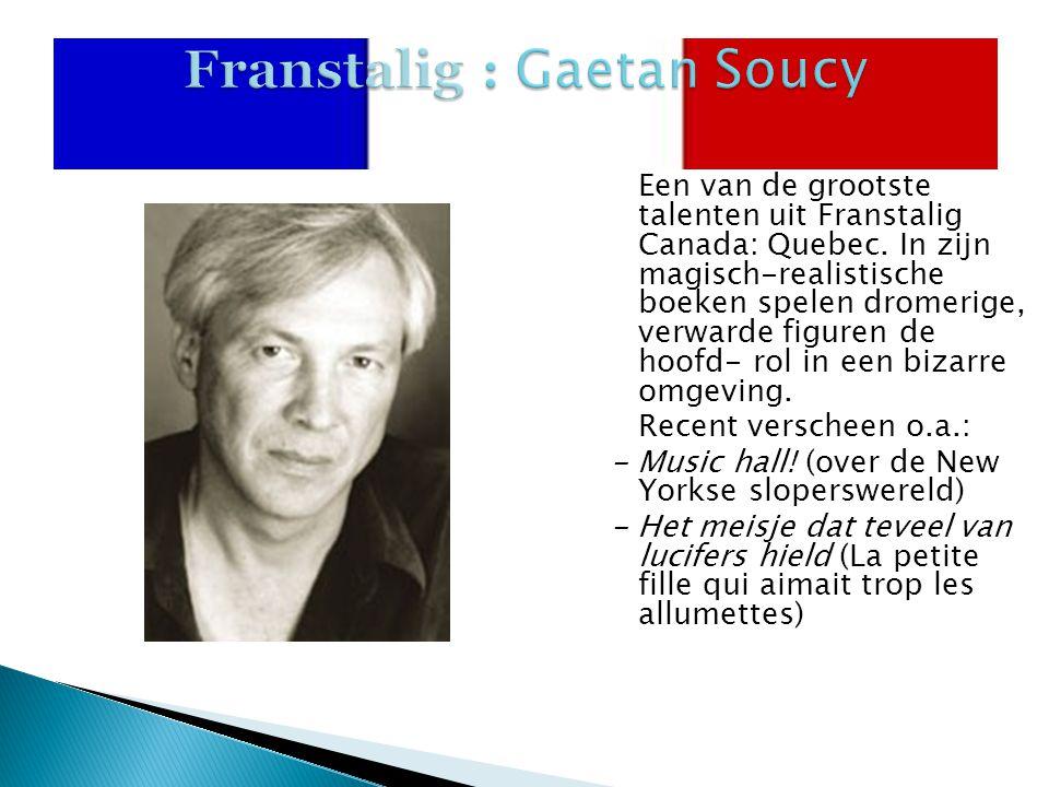 Franstalig : Gaetan Soucy Een van de grootste talenten uit Franstalig Canada: Quebec. In zijn magisch-realistische boeken spelen dromerige, verwarde f