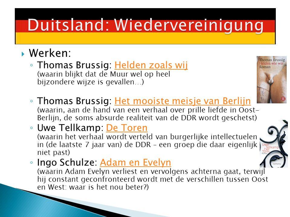  Werken: ◦ Thomas Brussig: Helden zoals wij (waarin blijkt dat de Muur wel op heel bijzondere wijze is gevallen…)Helden zoals wij ◦ Thomas Brussig: H