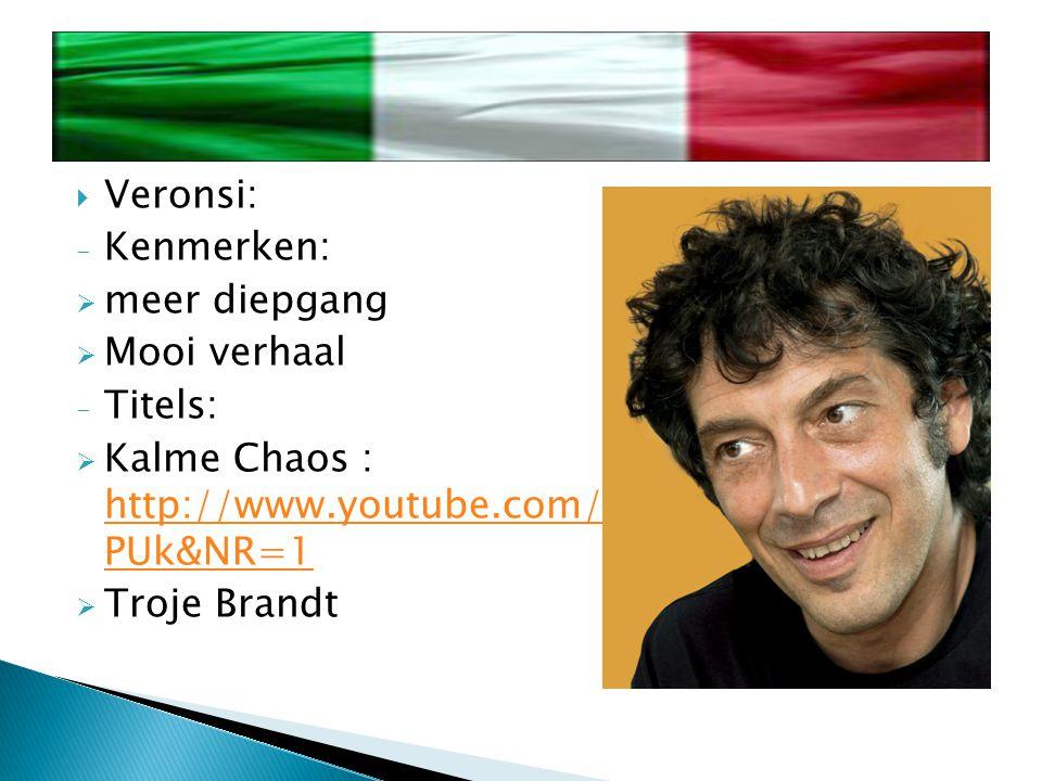  Veronsi: - Kenmerken:  meer diepgang  Mooi verhaal - Titels:  Kalme Chaos : http://www.youtube.com/watch v=1owTf8TL PUk&NR=1 http://www.youtube.com/watch v=1owTf8TL PUk&NR=1  Troje Brandt
