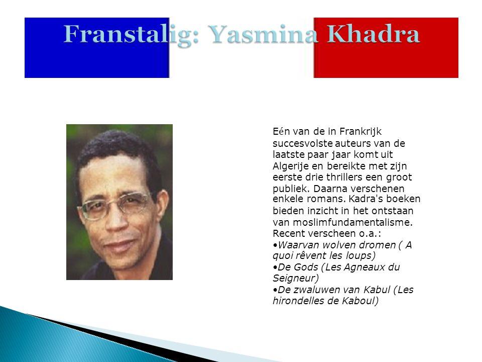 Franstalig: Yasmina Khadra E é n van de in Frankrijk succesvolste auteurs van de laatste paar jaar komt uit Algerije en bereikte met zijn eerste drie thrillers een groot publiek.