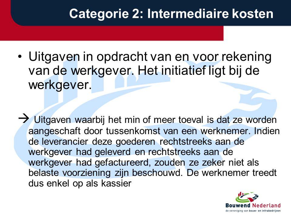 Categorie 2: Intermediaire kosten •Uitgaven in opdracht van en voor rekening van de werkgever.