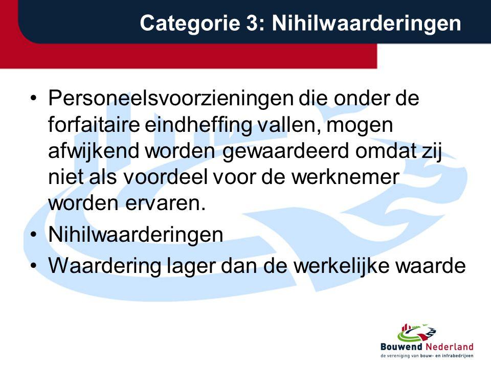 Categorie 3: Nihilwaarderingen •Personeelsvoorzieningen die onder de forfaitaire eindheffing vallen, mogen afwijkend worden gewaardeerd omdat zij niet als voordeel voor de werknemer worden ervaren.