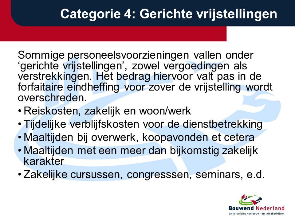 Categorie 4: Gerichte vrijstellingen Sommige personeelsvoorzieningen vallen onder 'gerichte vrijstellingen', zowel vergoedingen als verstrekkingen.