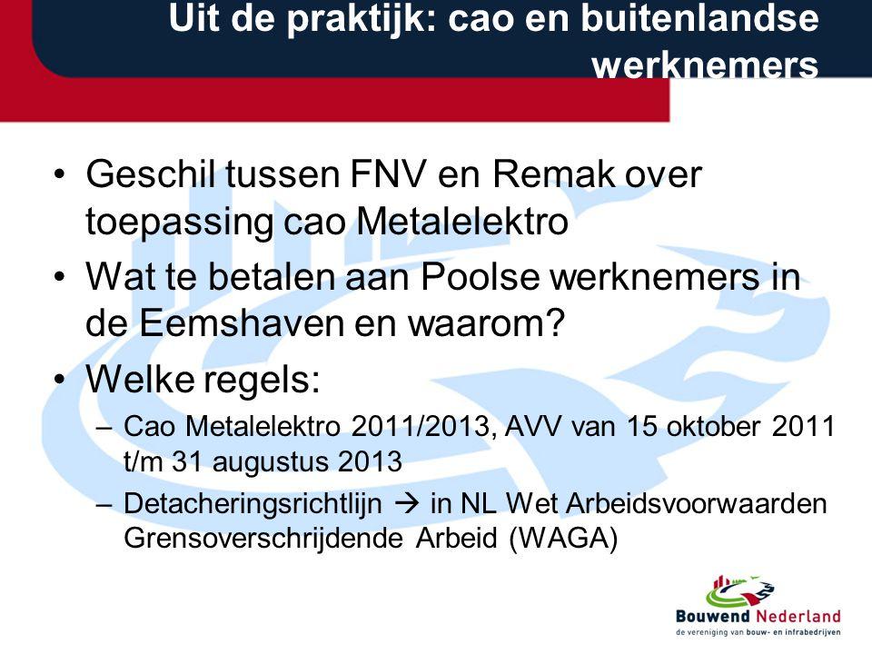 Uit de praktijk: cao en buitenlandse werknemers •Geschil tussen FNV en Remak over toepassing cao Metalelektro •Wat te betalen aan Poolse werknemers in de Eemshaven en waarom.