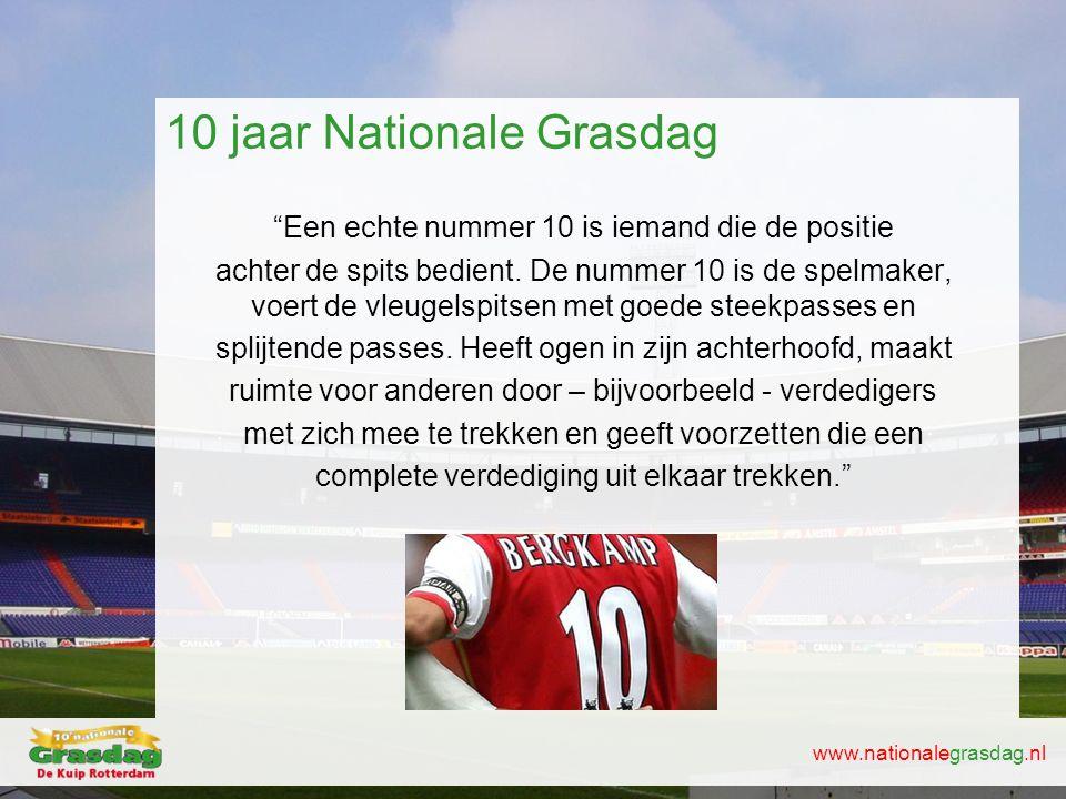 """www.nationalegrasdag.nl 10 jaar Nationale Grasdag """"Een echte nummer 10 is iemand die de positie achter de spits bedient. De nummer 10 is de spelmaker,"""