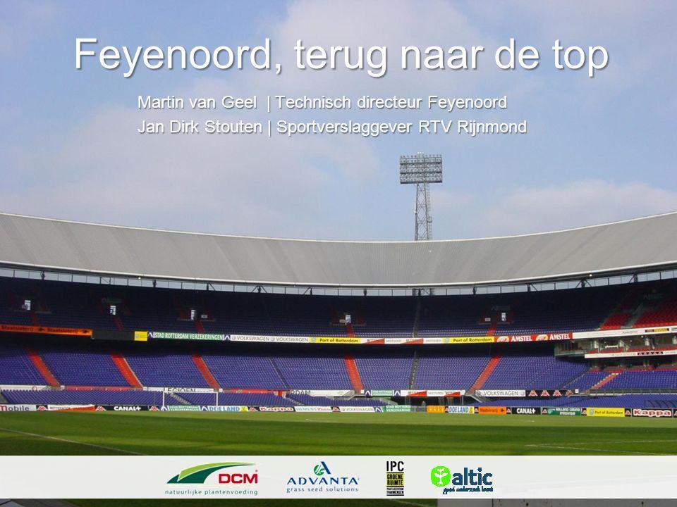 Feyenoord, terug naar de top Martin van Geel   Technisch directeur Feyenoord Jan Dirk Stouten   Sportverslaggever RTV Rijnmond
