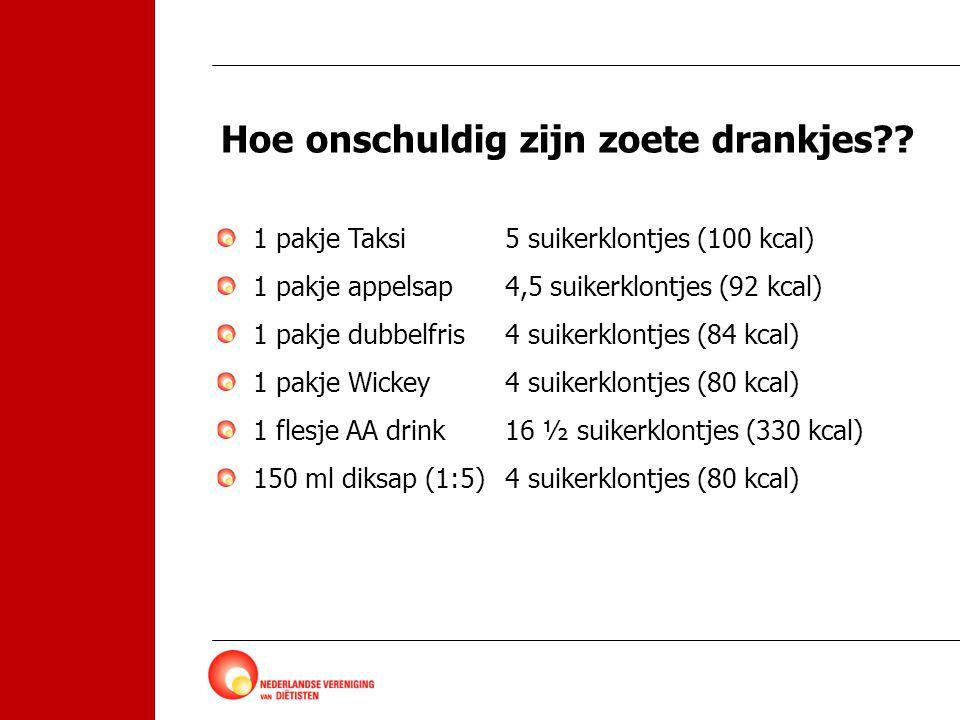 Hoe onschuldig zijn zoete drankjes?? 1 pakje Taksi 5 suikerklontjes (100 kcal) 1 pakje appelsap4,5 suikerklontjes (92 kcal) 1 pakje dubbelfris4 suiker
