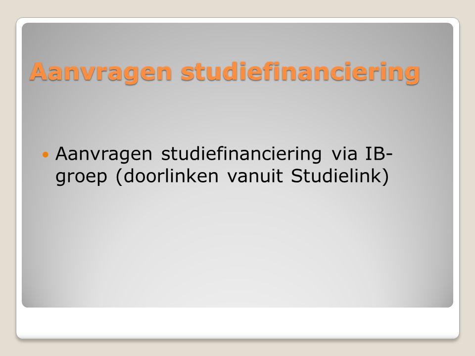 Aanvragen studiefinanciering  Aanvragen studiefinanciering via IB- groep (doorlinken vanuit Studielink)